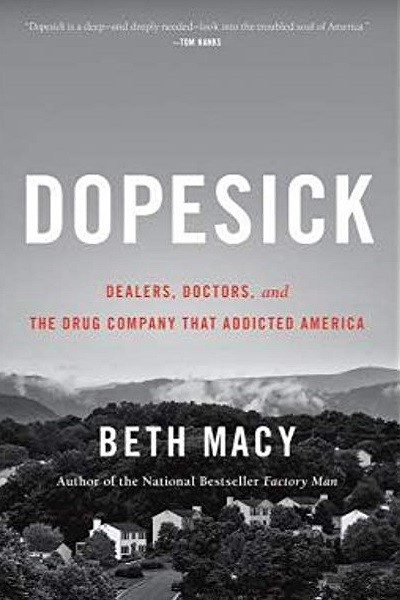 'Dopesick: Dealers, Doctors, and the Drug Company that Addicted America' by Beth Macy
