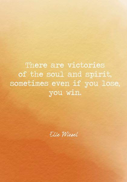 There are victories of the soul and spirit, sometimes even if you lose, you win.